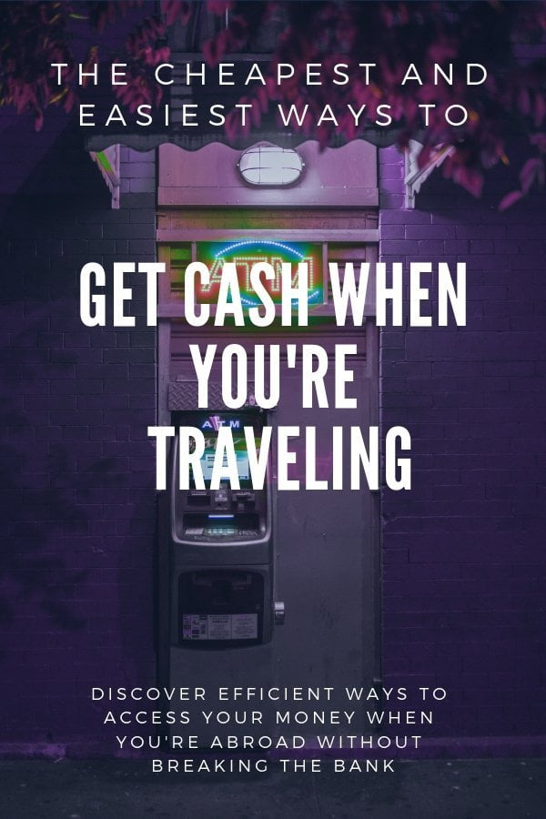 The cheapest and easiest ways to get cash when you're traveling #traveltips #budget #travelhacks